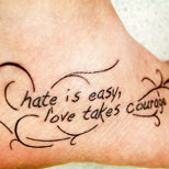 Quote on foot: Hate is easy, love takes courage